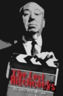 The Lost Hitchcocks : Uncovering the Lost Films of Alfred Hitchcock - Book