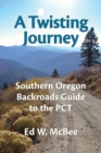 A Twisting Journey : Southern Oregon Backroads Guide to the PCT - Book