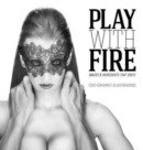 Play with Fire : Images and Ingredients That Ignite - Book