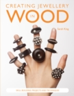 Creating Jewellery in Wood : Skill-Building Projects and Techniques - Book