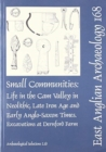 EAA 168: Small Communities: Life in the Cam Valley in the Neolithic, Late Iron Age and Early Anglo-Saxon Periods : Excavations at Dernford Farm, Sawston - Book