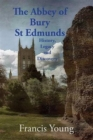 The Abbey of Bury St Edmunds: History, Legacy and Discovery - Book