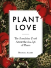 Plant Love : The Scandalous Truth About the Sex Life of Plants - Book