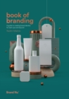 Book of Branding : a guide to creating brand identity for start-ups and beyond - Book