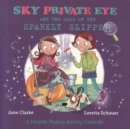 Sky Private Eye and The Case of the Sparkly Slipper : A Fairytale Mystery Starring Cinderella - Book