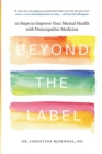 Beyond the Label : 10 Steps to Improve Your Mental Health with Naturopathic Medicine - Book