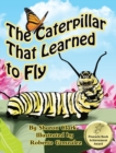 The Caterpillar That Learned to Fly : A Children's Nature Picture Book, a Fun Caterpillar and Butterfly Story for Kids - Book