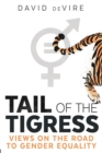 Tail of the Tigress : Views on the Road to Gender Equality - Book