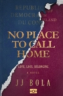 No Place To Call Home : Love, Loss, Belonging - Book