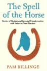 The Spell of the Horse : Stories of Healing and Personal Transformation with Nature's Finest Teachers - Book
