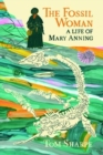 The Fossil Woman : A Life of Mary Anning - Book