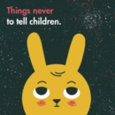 Things Never to Tell Children - Book