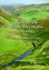 Walking the Old Tracks of the Cheviots : The Archaeology of the Hills - Book