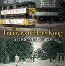 The Tramways of Hong Kong : A History in Pictures - Book