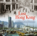 Lost Hong Kong : A History in Pictures - Book