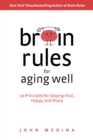 Brain Rules for Aging Well : 10 Principles for Staying Vital, Happy, and Sharp - Book