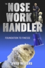 The Nose Work Handler : Foundation to Finesse - eBook