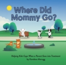Where Did Mommy Go? : Helping Kids Cope When a Parent Goes into Treatment - Book