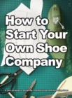 How To Start Your Own Shoe Company - Book