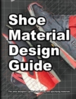 Shoe Material Design Guide : The shoe designers complete guide to selecting and specifying footwear materials - Book