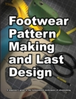 Footwear Pattern Making and Last Design : A beginner's guide to the fundamental techniques of shoemaking. - Book