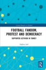 Football Fandom, Protest and Democracy : Supporter Activism in Turkey - eBook