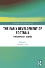 The Early Development of Football : Contemporary Debates - eBook