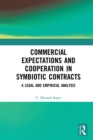 Commercial Expectations and Cooperation in Symbiotic Contracts : A Legal and Empirical Analysis - eBook