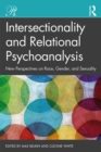 Intersectionality and Relational Psychoanalysis : New Perspectives on Race, Gender, and Sexuality - eBook