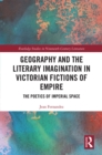 Geography and the Literary Imagination in Victorian Fictions of Empire : The Poetics of Imperial Space - eBook