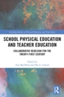 School Physical Education and Teacher Education : Collaborative Redesign for the 21st Century - eBook