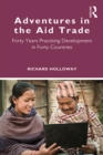 Adventures in the Aid Trade : Forty Years Practising Development in Forty Countries - eBook