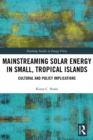 Mainstreaming Solar Energy in Small, Tropical Islands : Cultural and Policy Implications - eBook