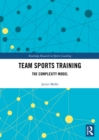 Team Sports Training : The Complexity Model - eBook