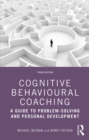 Cognitive Behavioural Coaching : A Guide to Problem Solving and Personal Development - eBook