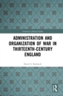 Administration and Organization of War in Thirteenth-Century England - eBook