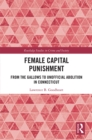Female Capital Punishment : From the Gallows to Unofficial Abolition in Connecticut - eBook