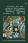Hot Art, Cold War - Southern and Eastern European Writing on American Art 1945-1990 - eBook