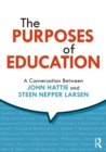 The Purposes of Education : A Conversation Between John Hattie and Steen Nepper Larsen - eBook