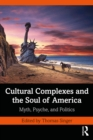 Cultural Complexes and the Soul of America : Myth, Psyche, and Politics - eBook