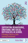 Supporting Behavioural, Emotional and Social Difficulties in School : A Strategy a Day for a Calm Learning Environment - eBook