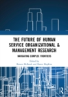 The Future of Human Service Organizational & Management Research : Navigating Complex Frontiers - eBook