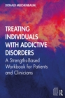 Treating Individuals with Addictive Disorders : A Strengths-Based Workbook for Patients and Clinicians - eBook