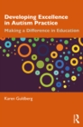 Developing Excellence in Autism Practice : Making a Difference in Education - eBook
