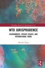 WTO Jurisprudence : Governments, Private Rights, and International Trade - eBook