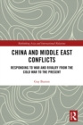 China and Middle East Conflicts : Responding to War and Rivalry from the Cold War to the Present - eBook