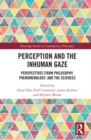 Perception and the Inhuman Gaze : Perspectives from Philosophy, Phenomenology, and the Sciences - eBook