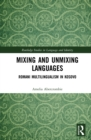 Mixing and Unmixing Languages : Romani Multilingualism in Kosovo - eBook