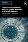 Groups in Transactional Analysis, Object Relations, and Family Systems : Studying Ourselves in Collective Life - eBook