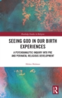Seeing God in Our Birth Experiences : A Psychoanalytic Inquiry into Pre and Perinatal Religious Development. - eBook
